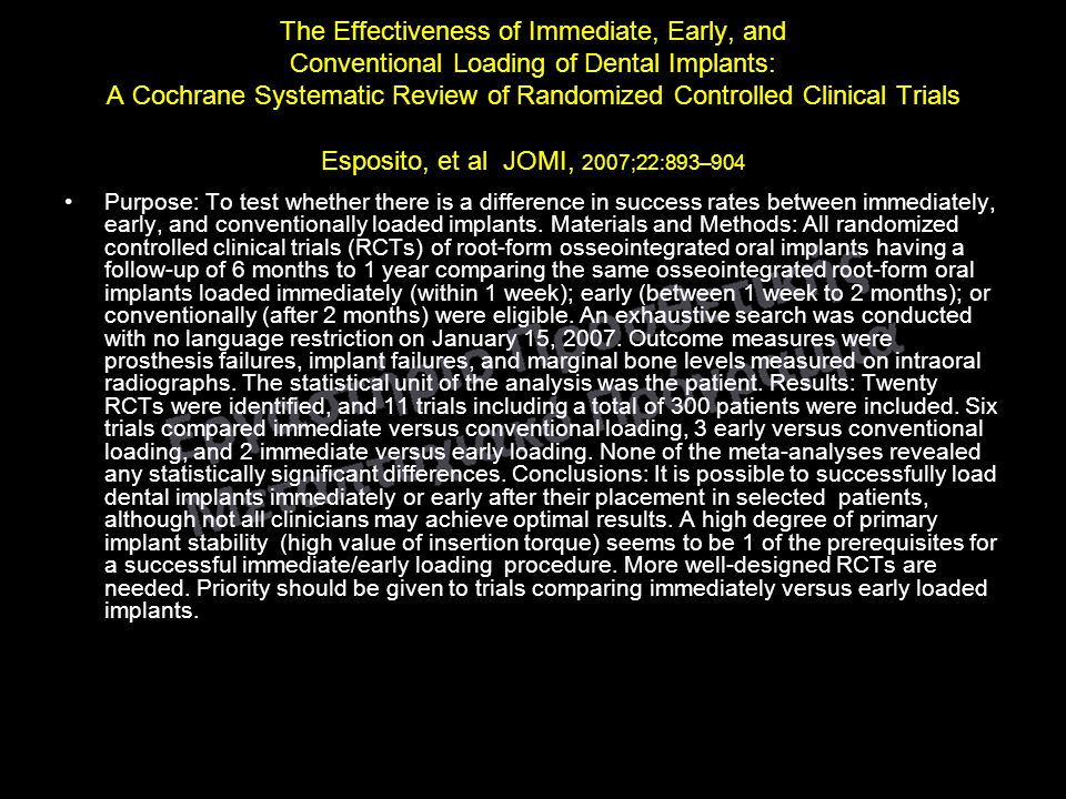 The Effectiveness of Immediate, Early, and Conventional Loading of Dental Implants: A Cochrane Systematic Review of Randomized Controlled Clinical Trials Esposito, et al JOMI, 2007;22:893–904