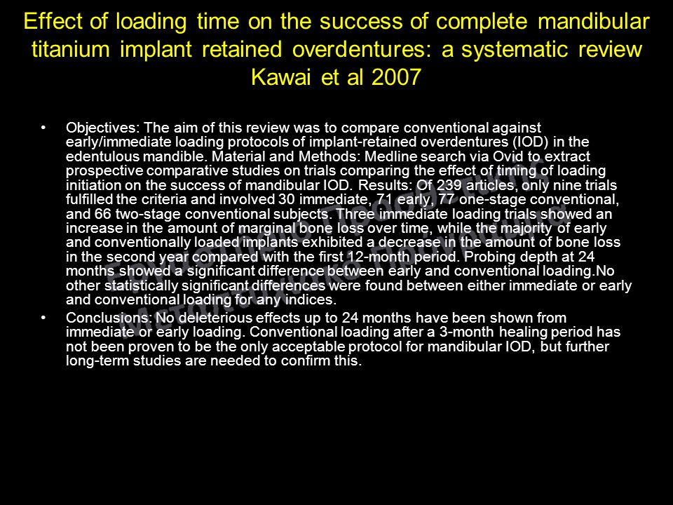 Effect of loading time on the success of complete mandibular titanium implant retained overdentures: a systematic review Kawai et al 2007