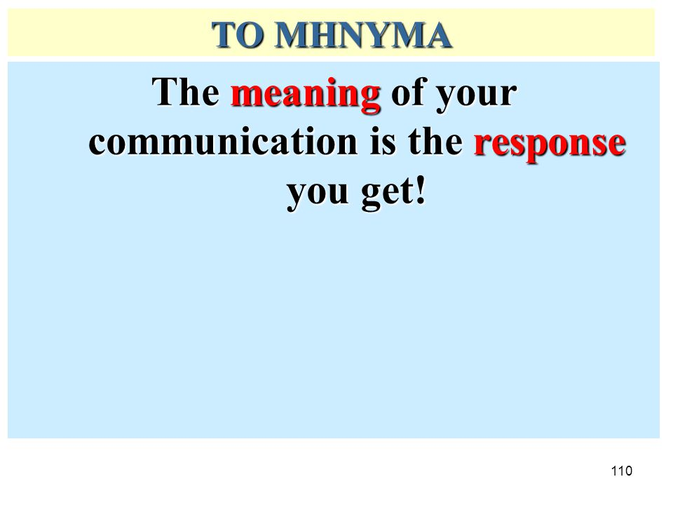 The meaning of your communication is the response you get!