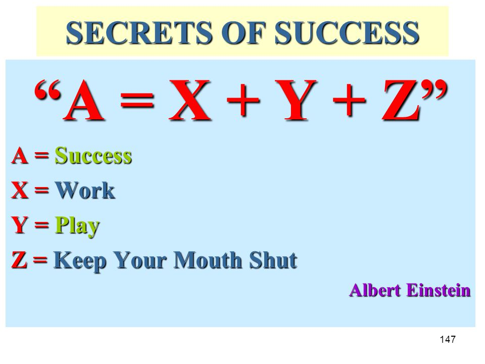 A = X + Y + Z SECRETS OF SUCCESS A = Success X = Work Y = Play