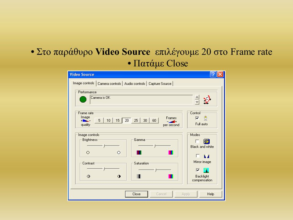• Στο παράθυρο Video Source επιλέγουμε 20 στο Frame rate • Πατάμε Close