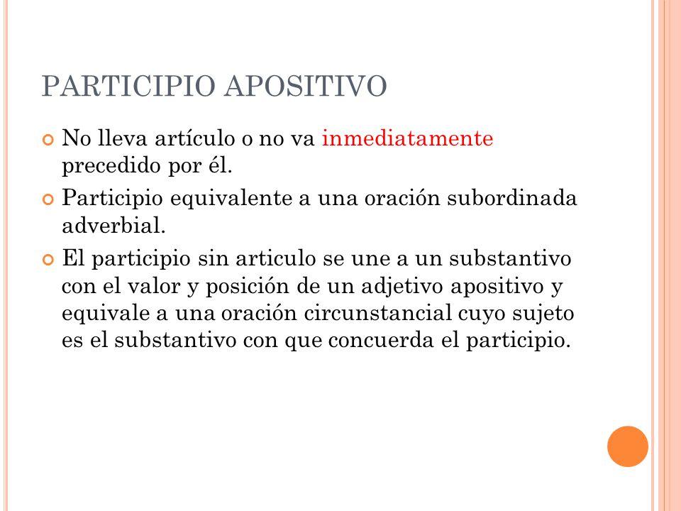 PARTICIPIO APOSITIVO No lleva artículo o no va inmediatamente precedido por él. Participio equivalente a una oración subordinada adverbial.