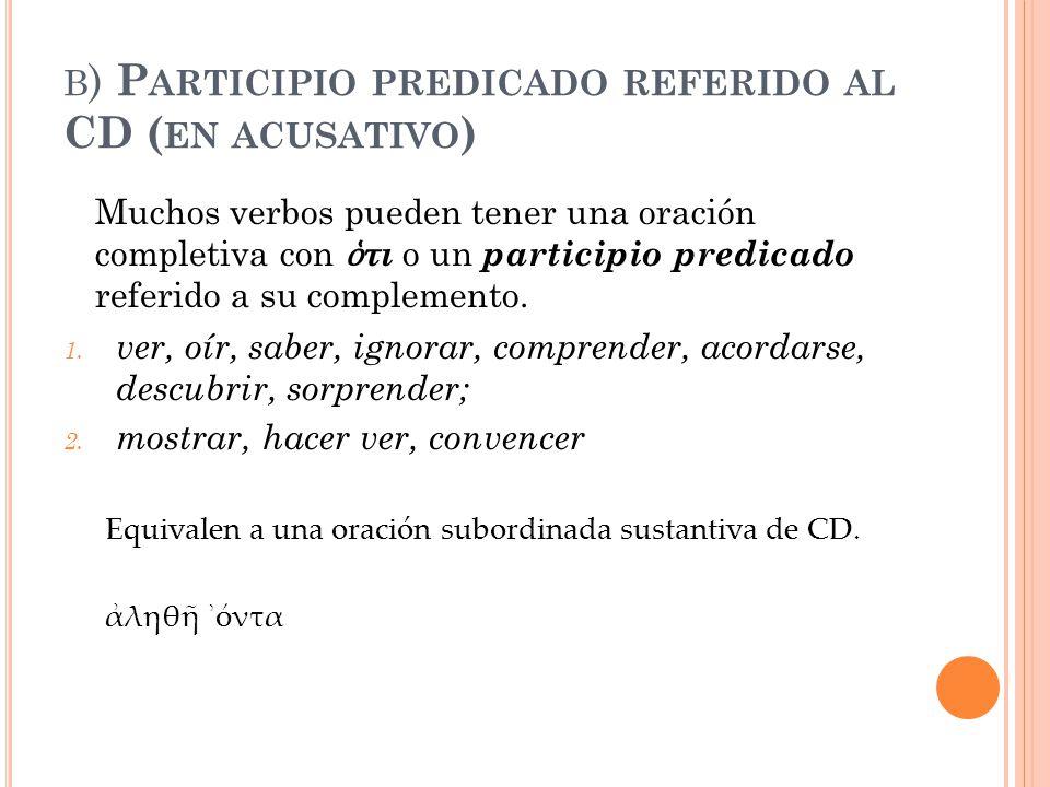 b) Participio predicado referido al CD (en acusativo)