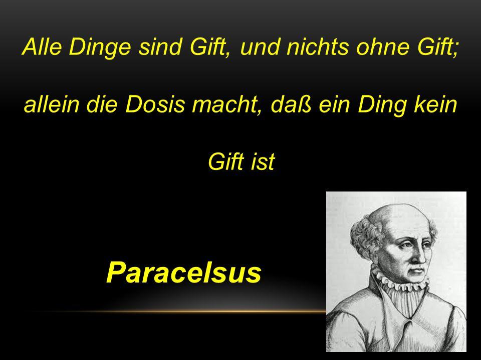 Paracelsus Alle Dinge sind Gift, und nichts ohne Gift;