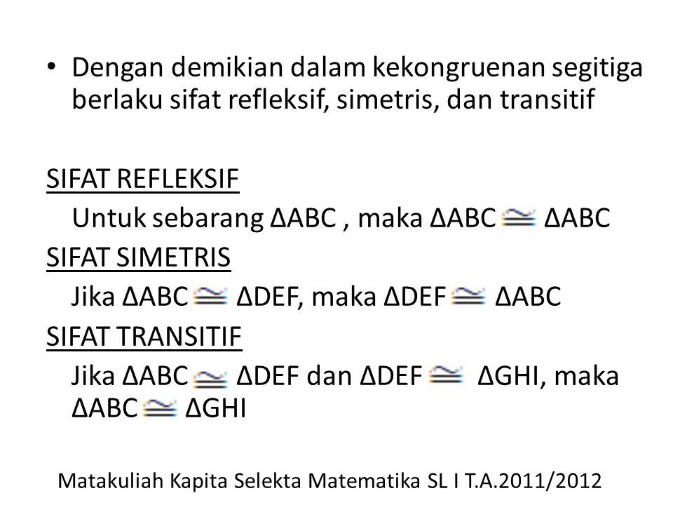 Untuk sebarang ΔABC , maka ΔABC ΔABC SIFAT SIMETRIS