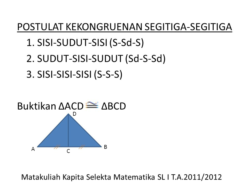 POSTULAT KEKONGRUENAN SEGITIGA-SEGITIGA 1. SISI-SUDUT-SISI (S-Sd-S) 2