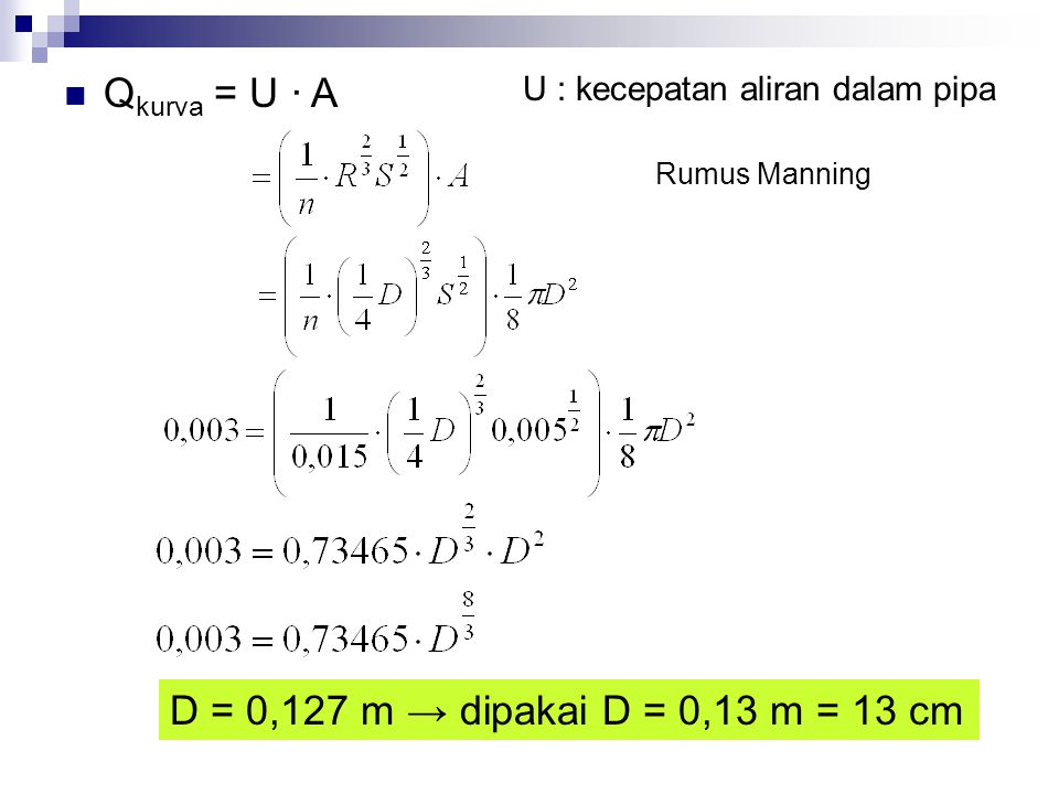 Qkurva = U · A D = 0,127 m → dipakai D = 0,13 m = 13 cm
