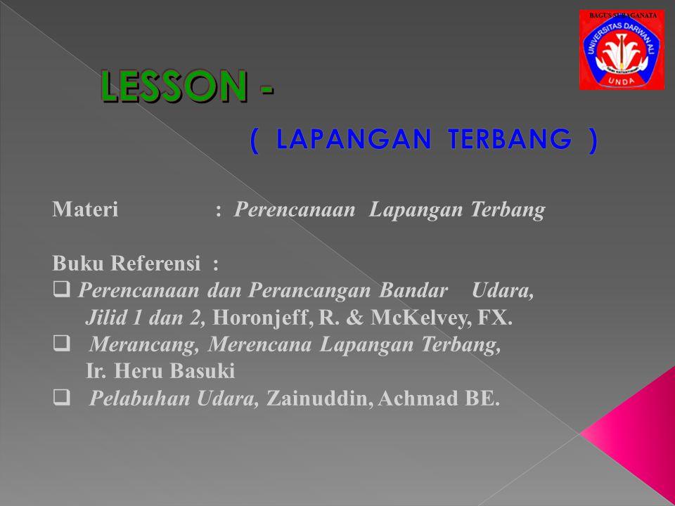 LESSON - ( LAPANGAN TERBANG ) Materi : Perencanaan Lapangan Terbang