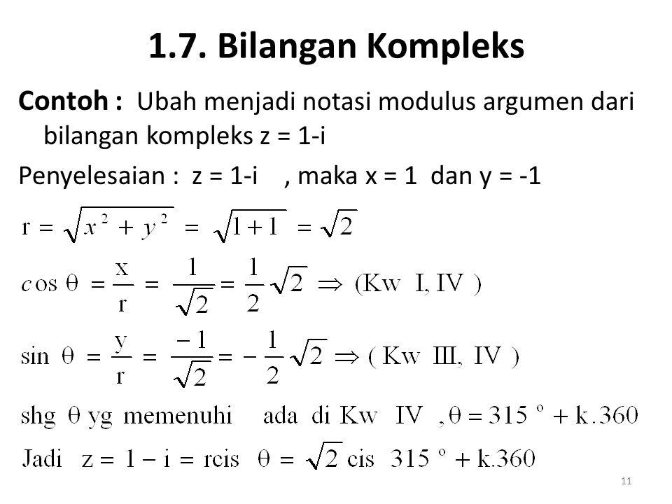 1.7. Bilangan Kompleks Contoh : Ubah menjadi notasi modulus argumen dari bilangan kompleks z = 1-i.