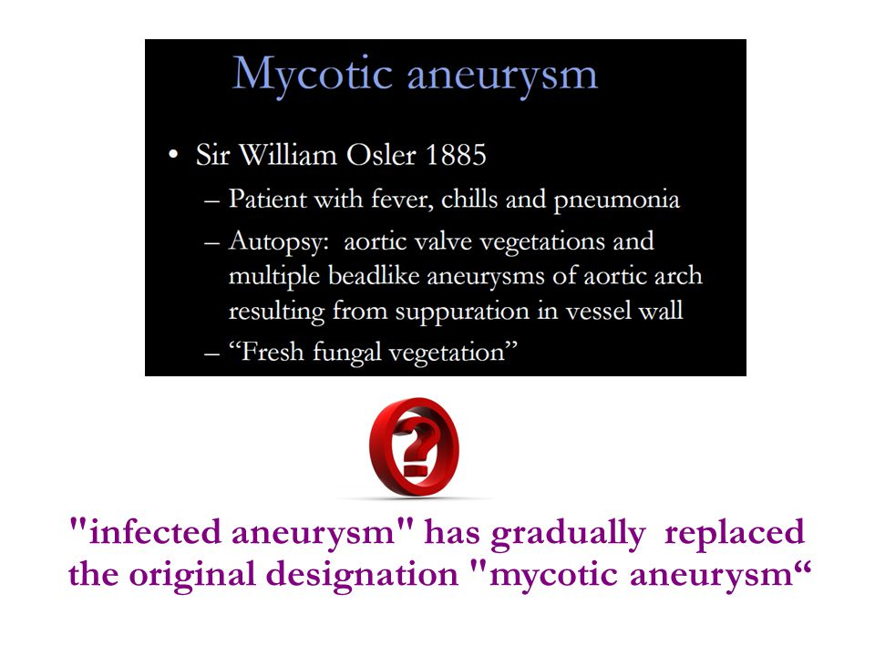 infected aneurysm has gradually replaced the original designation mycotic aneurysm