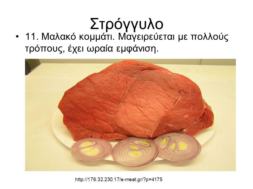 Στρόγγυλο 11. Μαλακό κομμάτι. Μαγειρεύεται με πολλούς τρόπους, έχει ωραία εμφάνιση.