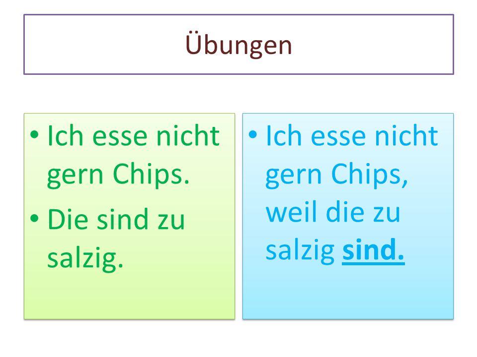 Ich esse nicht gern Chips. Die sind zu salzig.