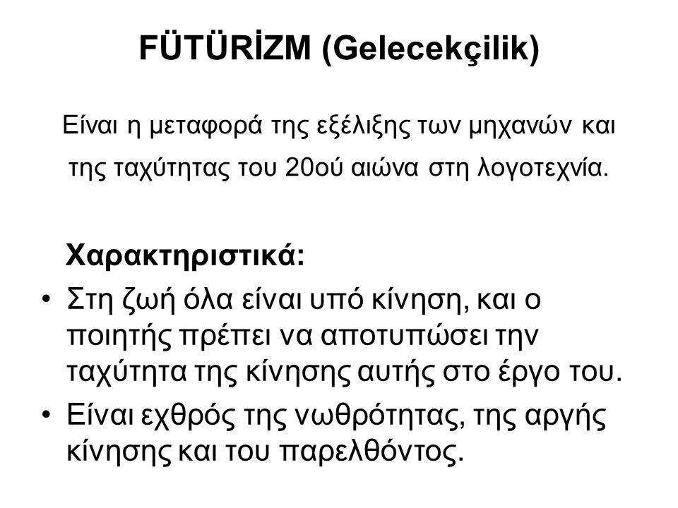FÜTÜRİZM (Gelecekçilik) Είναι η μεταφορά της εξέλιξης των μηχανών και της ταχύτητας του 20ού αιώνα στη λογοτεχνία.