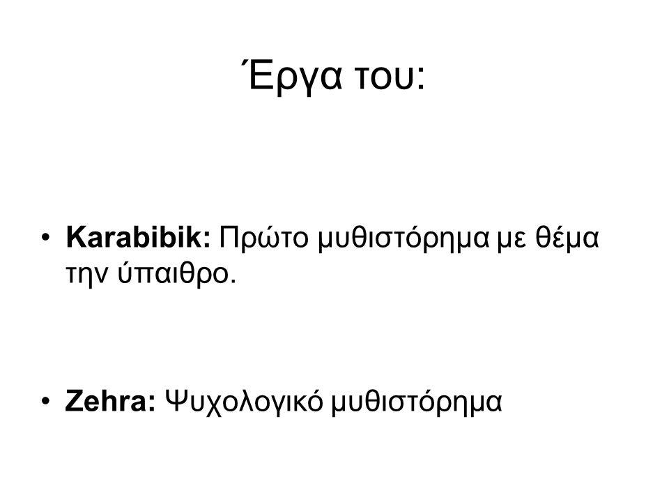 Έργα του: Karabibik: Πρώτο μυθιστόρημα με θέμα την ύπαιθρο.