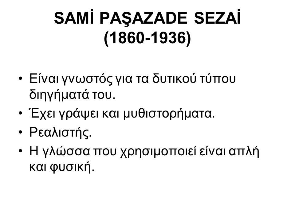 SAMİ PAŞAZADE SEZAİ (1860-1936)