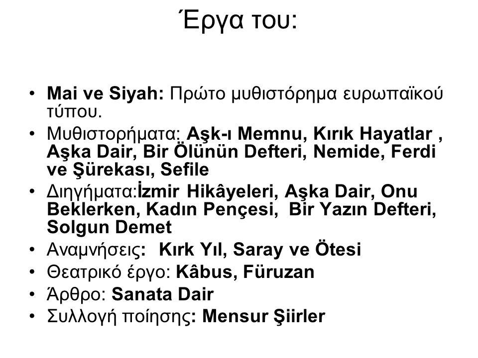 Έργα του: Mai ve Siyah: Πρώτο μυθιστόρημα ευρωπαϊκού τύπου.