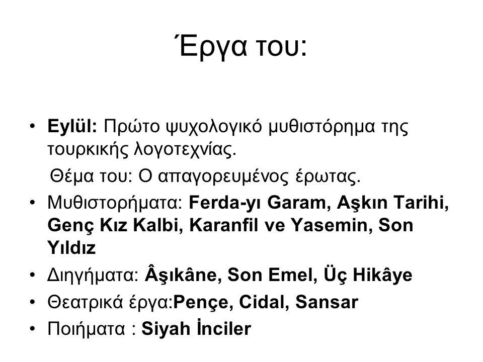 Έργα του: Eylül: Πρώτο ψυχολογικό μυθιστόρημα της τουρκικής λογοτεχνίας. Θέμα του: Ο απαγορευμένος έρωτας.