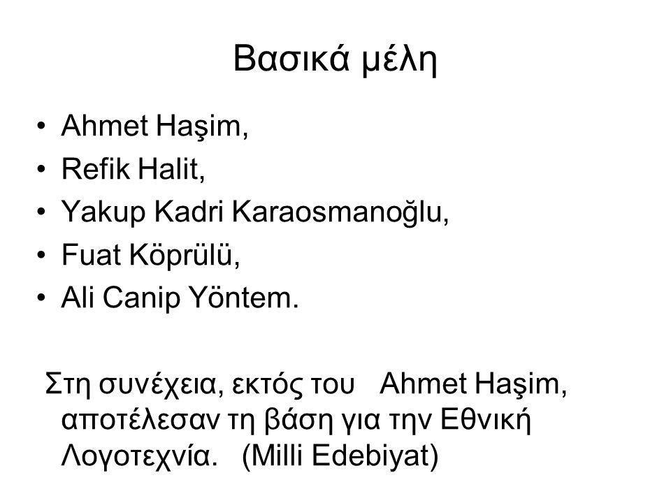 Βασικά μέλη Ahmet Haşim, Refik Halit, Yakup Kadri Karaosmanoğlu,