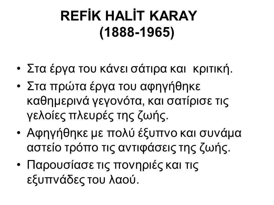 REFİK HALİT KARAY (1888-1965) Στα έργα του κάνει σάτιρα και κριτική.