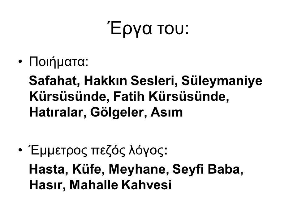 Έργα του: Ποιήματα: Safahat, Hakkın Sesleri, Süleymaniye Kürsüsünde, Fatih Kürsüsünde, Hatıralar, Gölgeler, Asım.