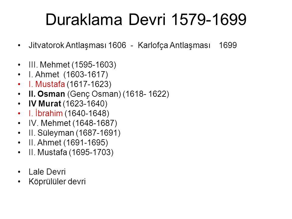 Duraklama Devri 1579-1699 Jitvatorok Antlaşması 1606 - Karlofça Antlaşması 1699. III. Mehmet (1595-1603)