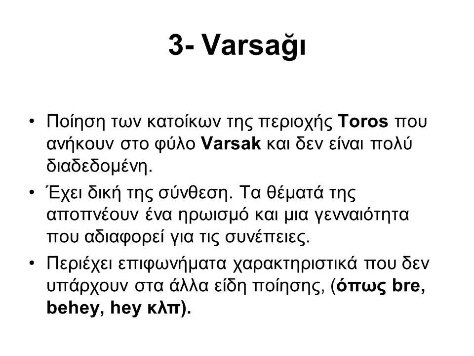 3- Varsağı Ποίηση των κατοίκων της περιοχής Toros που ανήκουν στο φύλο Varsak και δεν είναι πολύ διαδεδομένη.