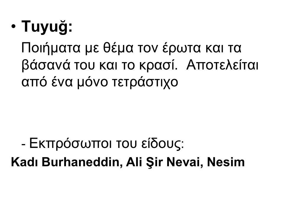Tuyuğ: Ποιήματα με θέμα τον έρωτα και τα βάσανά του και το κρασί. Αποτελείται από ένα μόνο τετράστιχο.