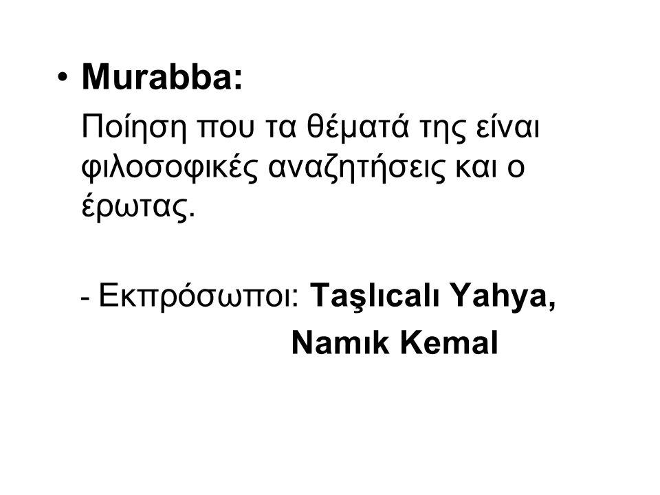 Murabba: Ποίηση που τα θέματά της είναι φιλοσοφικές αναζητήσεις και ο έρωτας. - Εκπρόσωποι: Taşlıcalı Yahya,