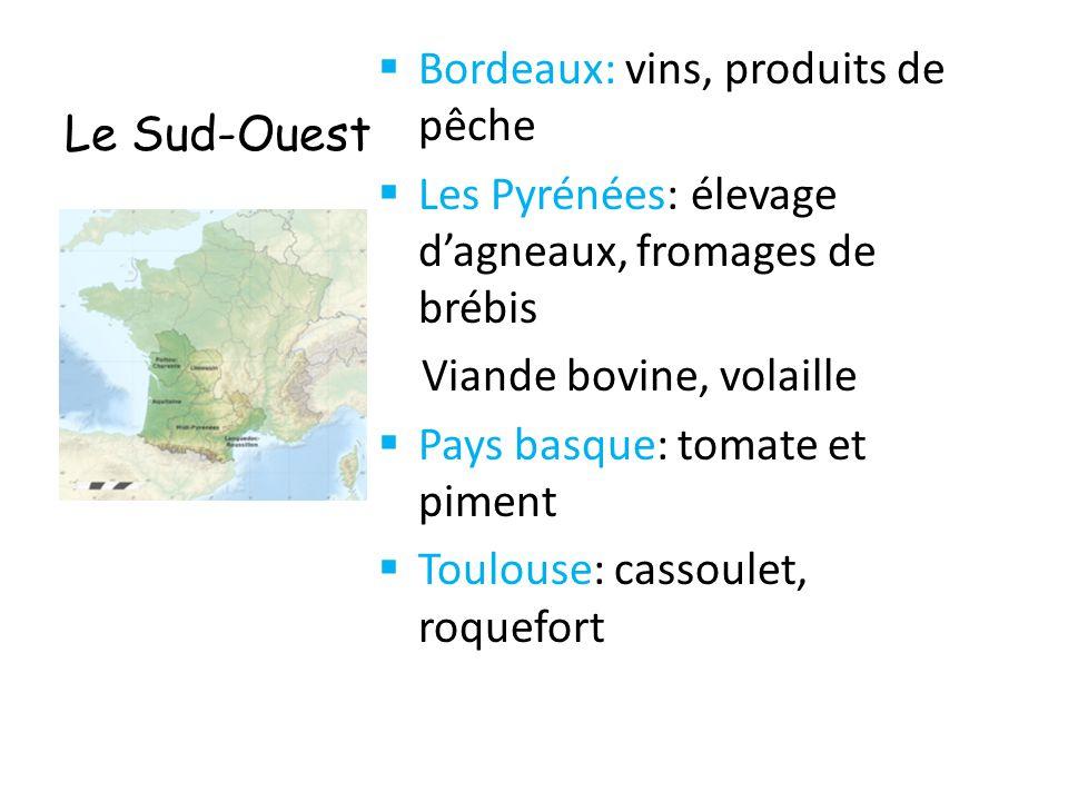 Le Sud-Ouest Bordeaux: vins, produits de pêche. Les Pyrénées: élevage d'agneaux, fromages de brébis.