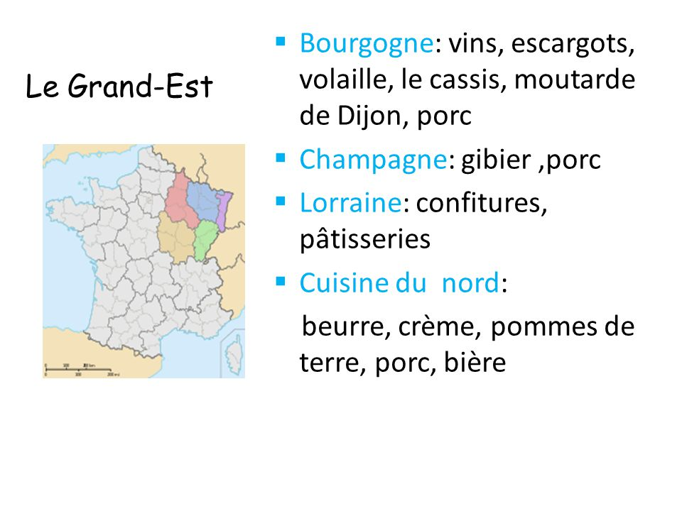 Le Grand-Est Bourgogne: vins, escargots, volaille, le cassis, moutarde de Dijon, porc. Champagne: gibier ,porc.