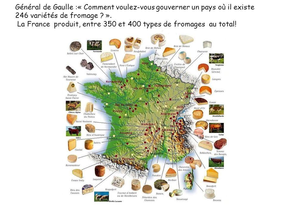 Général de Gaulle :« Comment voulez-vous gouverner un pays où il existe 246 variétés de fromage ».