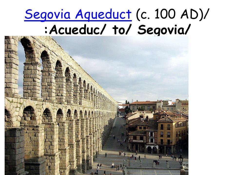 Segovia Aqueduct (c. 100 AD)/ :Acueduc/ to/ Segovia/