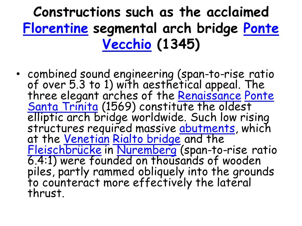 Constructions such as the acclaimed Florentine segmental arch bridge Ponte Vecchio (1345)