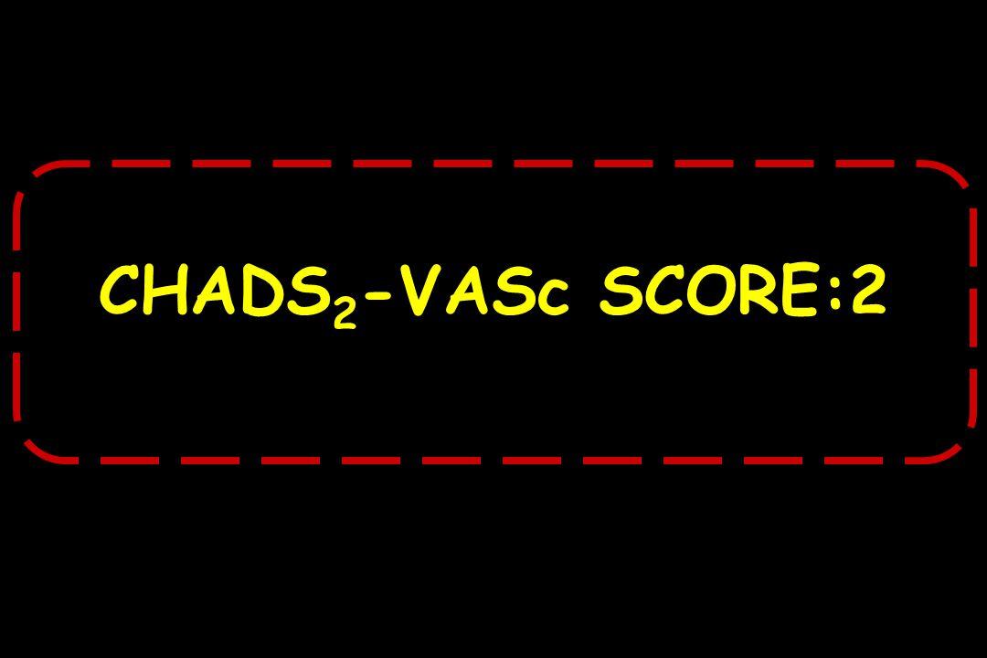 CHADS2-VASc SCORE:2