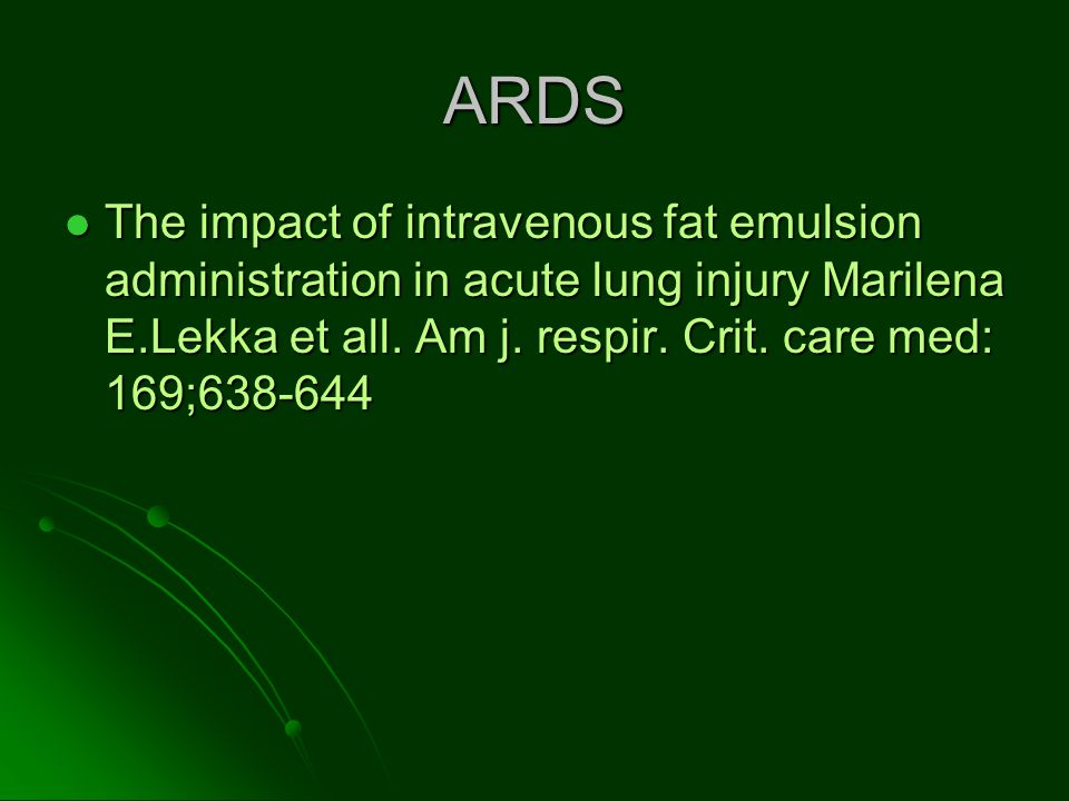 ARDS The impact of intravenous fat emulsion administration in acute lung injury Marilena E.Lekka et all.