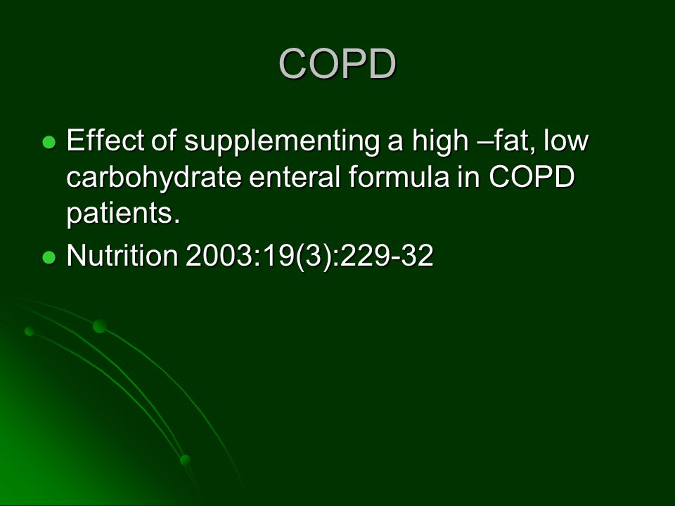 COPD Effect of supplementing a high –fat, low carbohydrate enteral formula in COPD patients.
