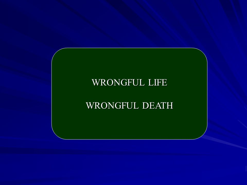 WRONGFUL LIFE WRONGFUL DEATH