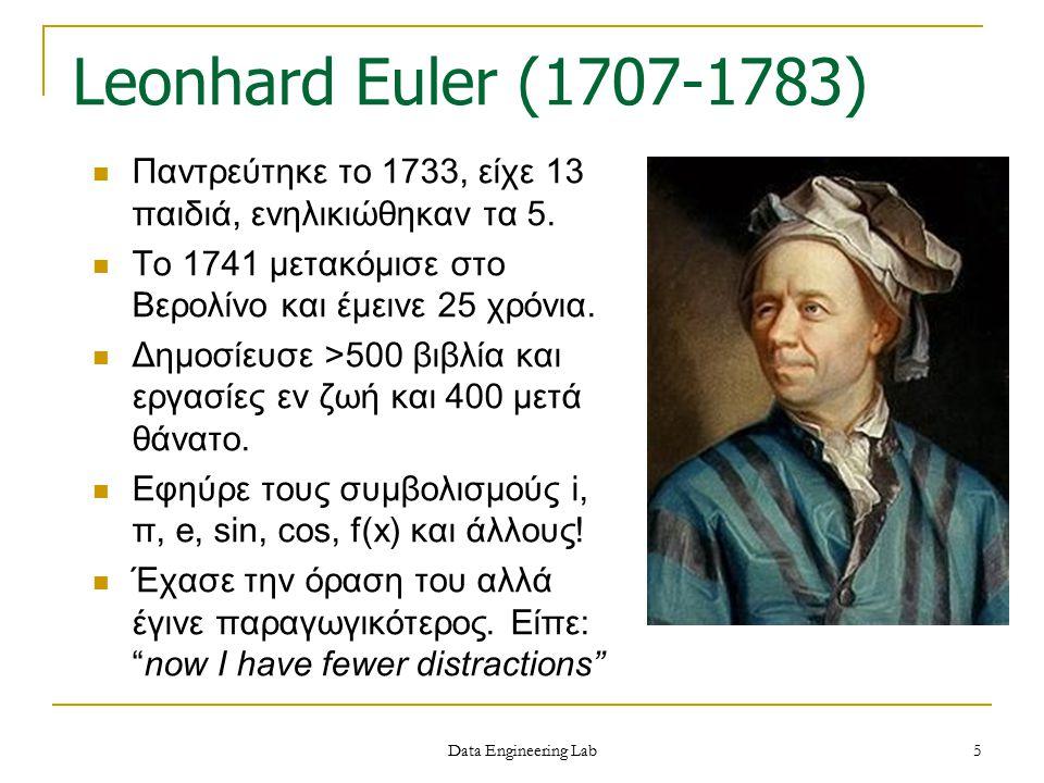 Leonhard Euler (1707-1783) Παντρεύτηκε το 1733, είχε 13 παιδιά, ενηλικιώθηκαν τα 5. Το 1741 μετακόμισε στο Βερολίνο και έμεινε 25 χρόνια.