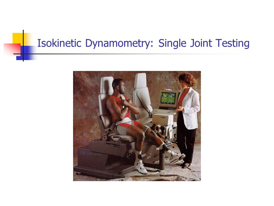 Isokinetic Dynamometry: Single Joint Testing