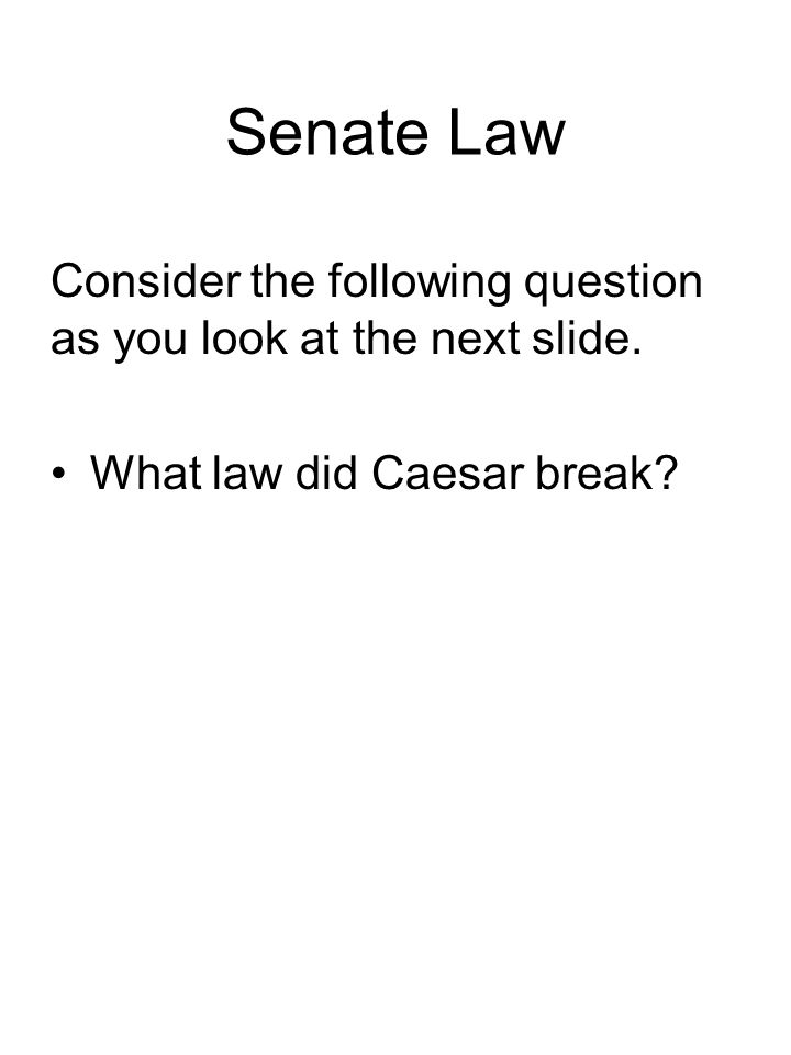 Senate Law Consider the following question as you look at the next slide.