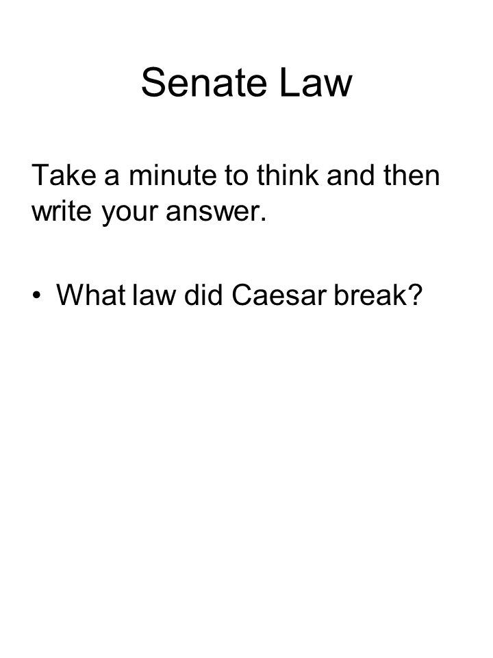 Senate Law Take a minute to think and then write your answer.
