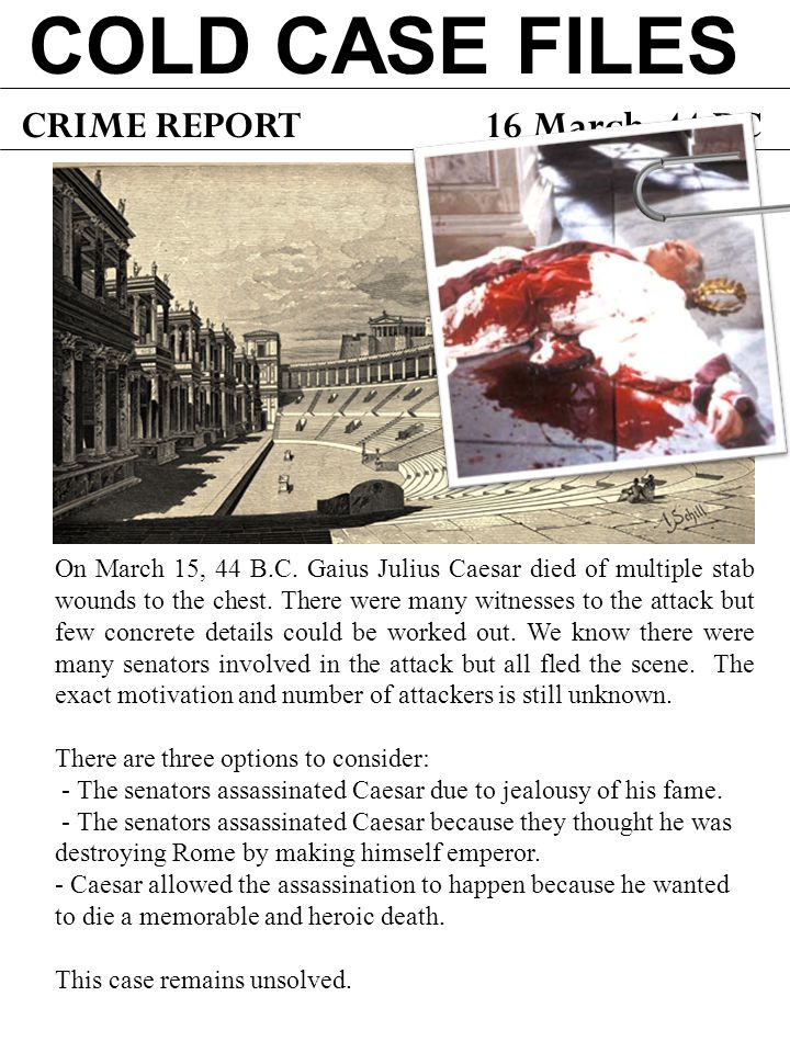 COLD CASE FILES CRIME REPORT 16 March, 44 BC