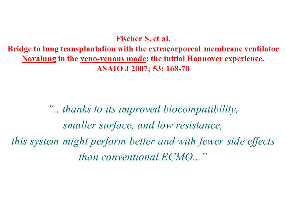 Fischer S, et al. Bridge to lung transplantation with the extracorporeal membrane ventilator Novalung in the veno-venous mode: the initial Hannover experience. ASAIO J 2007; 53: 168-70