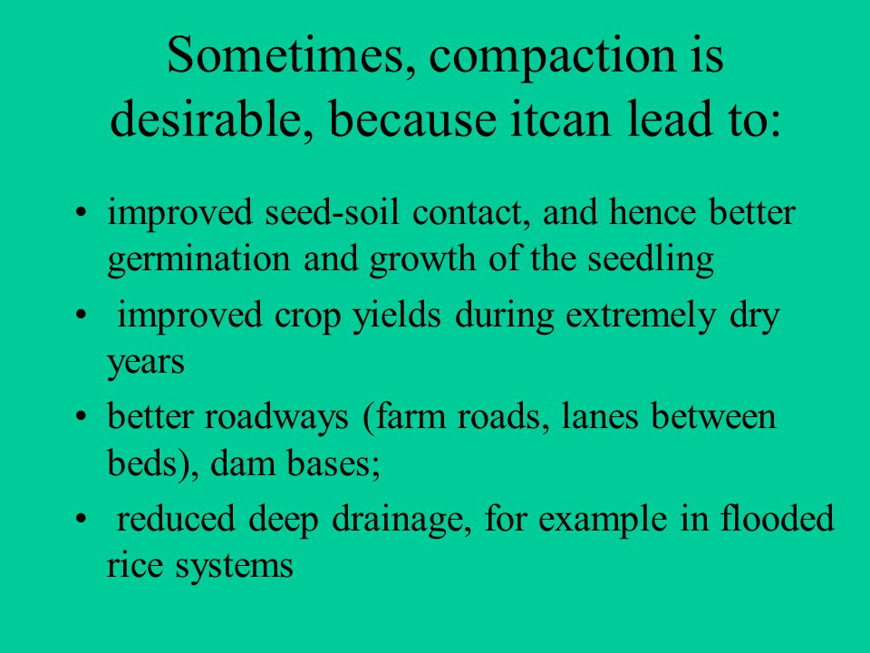 Sometimes, compaction is desirable, because itcan lead to: