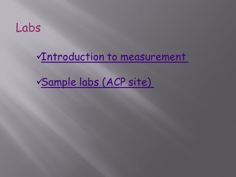 Labs Introduction to measurement Sample labs (ACP site)