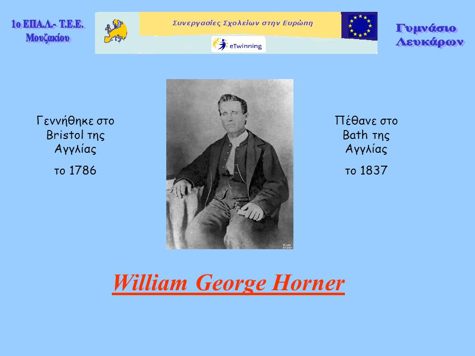 William George Horner Γεννήθηκε στο Bristol της Αγγλίας το 1786