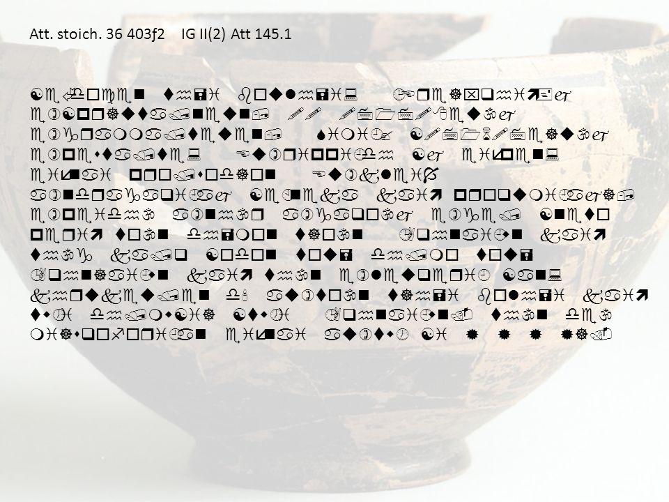 Att. stoich. 36 403ƒ2 IG II(2) Att 145.1
