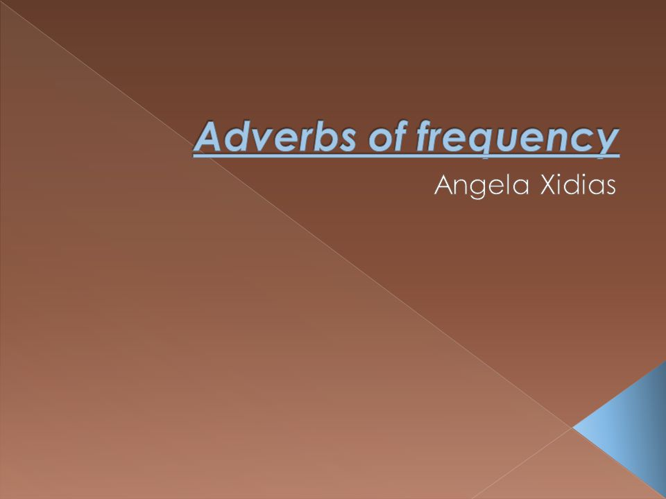Adverbs of frequency Angela Xidias