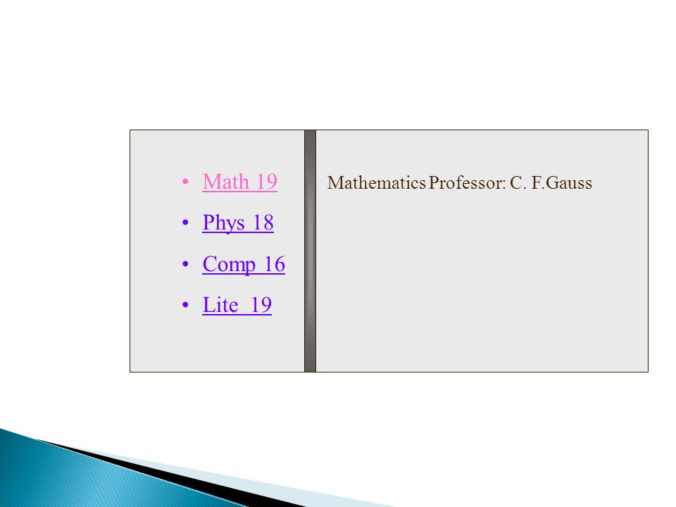 Math 19 Phys 18 Comp 16 Lite 19 Mathematics Professor: C. F.Gauss