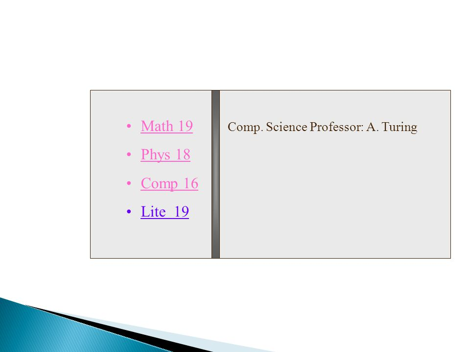 Math 19 Phys 18 Comp 16 Lite 19 Comp. Science Professor: A. Turing